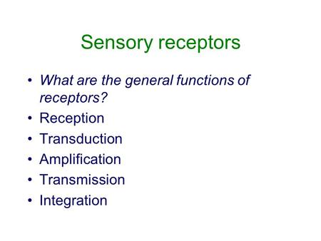 Sensory receptors What are the general functions of receptors? Reception Transduction Amplification Transmission Integration.