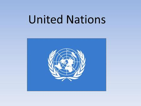 United Nations. United Nations = international harmony and cooperation.