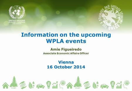 Information on the upcoming WPLA events Amie Figueiredo Associate Economic Affairs Officer Vienna 16 October 2014.