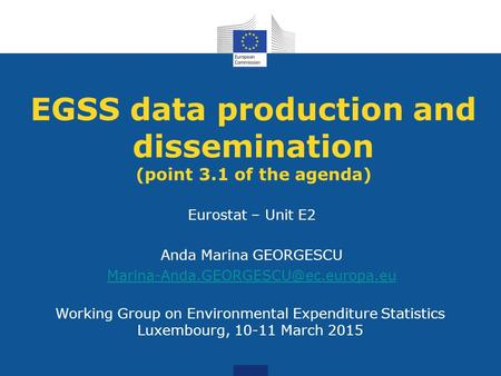 Working Group on Environmental Expenditure Statistics Luxembourg, 10-11 March 2015 EGSS data production and dissemination (point 3.1 of the agenda) Eurostat.