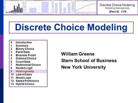 [Part 9] 1/79 Discrete Choice Modeling Modeling Heterogeneity Discrete Choice Modeling William Greene Stern School of Business New York University 0Introduction.
