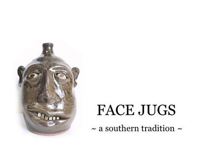 FACE JUGS ~ a southern tradition ~. An African American Tradition This is a face jug made by an unknown African-American slave around 1850. Enslaved African-Americans.