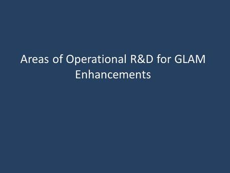 Areas of Operational R&D for GLAM Enhancements. Development of EO-based Yield Forecasting RMSE= 10% R= 0.94 Y=0.9934X Kansas Estimates within 8%, 6 weeks.