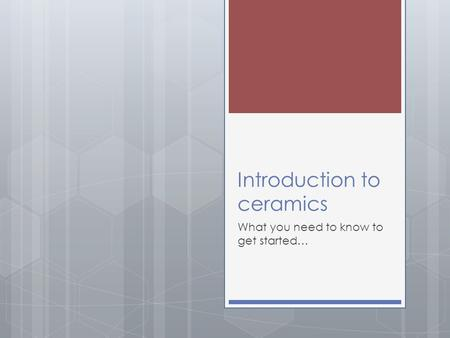 Introduction to ceramics What you need to know to get started…