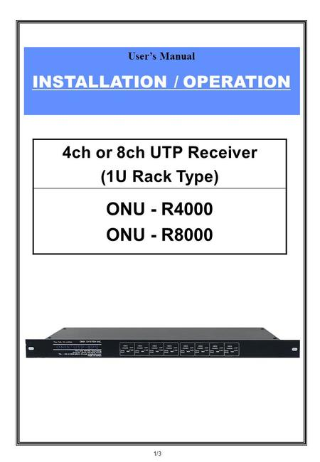 User's Manual INSTALLATION / OPERATION 1/3 4ch or 8ch UTP Receiver (1U Rack Type) ONU - R4000 ONU - R8000.