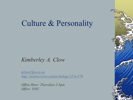 Culture & Personality Kimberley A. Clow  Office Hour: Thursdays 2-3pm Office: S302.