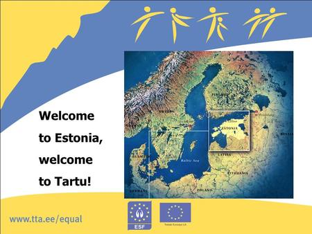 Welcome to Estonia, welcome to Tartu!. WHOLE Reconciliation work and family life through training of parents Estonian project Tartu 07th June 2006 Krista.