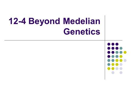"12-4 Beyond Medelian Genetics. Alleles are the possible ""options"" for a trait."
