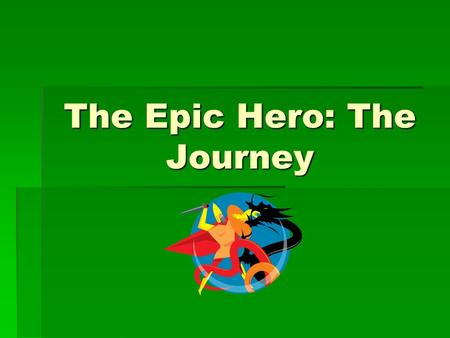 "The Epic Hero: The Journey. Prepare for Notes 1.Take a sheet of notebook paper out. 2.Fold the paper in half vertically (like a ""hotdog""). 3.Label the."