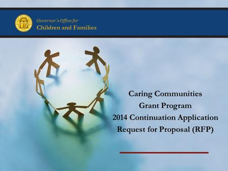 Governor's Office for Children and Families Caring Communities Grant Program 2014 Continuation Application Request for Proposal (RFP)