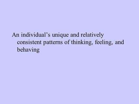 An individual's unique and relatively consistent patterns of thinking, feeling, and behaving.