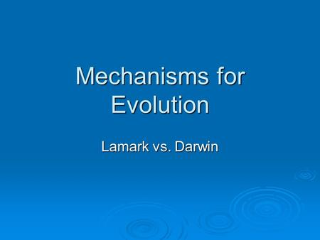 Mechanisms for Evolution Lamark vs. Darwin. Differing Viewpoints…  Charles Darwin Characteristics among members of a species vary. Characteristics among.