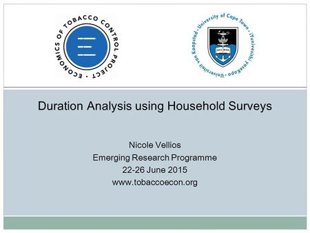 Duration Analysis using Household Surveys Nicole Vellios Emerging Research Programme 22-26 June 2015 www.tobaccoecon.org.