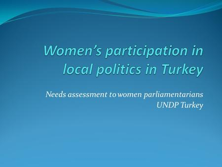 Needs assessment to women parliamentarians UNDP Turkey.