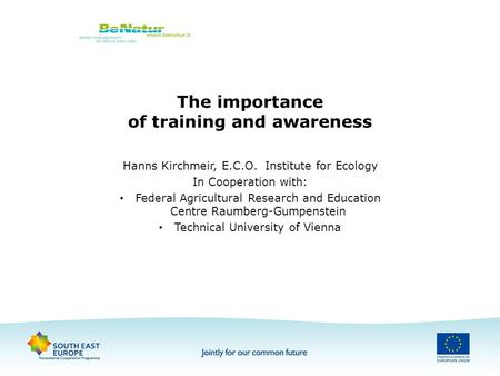 The importance of training and awareness Hanns Kirchmeir, E.C.O. Institute for Ecology In Cooperation with: Federal Agricultural Research and Education.