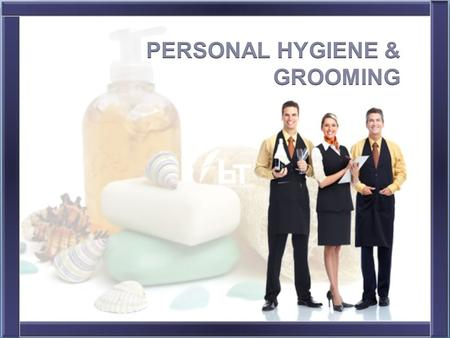www.foodandbeveragetrainer.com Objectives By the end of this session students will learn… The importance of Personal Hygiene and Grooming Hotel Grooming.