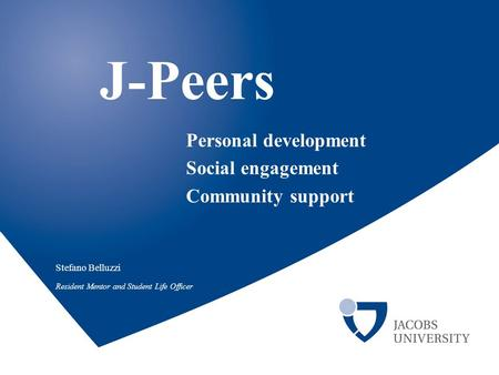 Stefano Belluzzi Resident Mentor and Student Life Officer J-Peers Personal development Social engagement Community support.