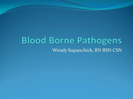 Wendy Supanchick, RN BSN CSN. The Blood Borne Pathogen Exposure Control Plan Districts must have an Exposure Control Plan that: Lists all tasks identified.