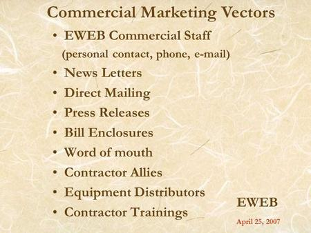 EWEB EWEB Commercial Staff (personal contact, phone, e-mail) News Letters Direct Mailing Press Releases Bill Enclosures Word of mouth Contractor Allies.