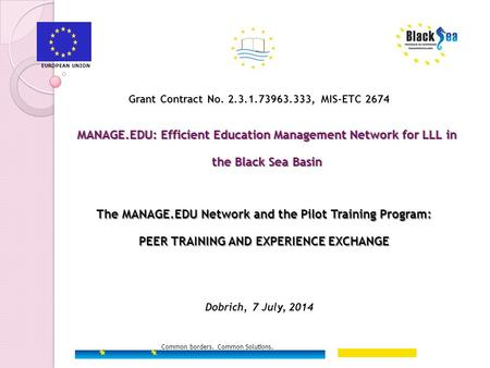 Common borders. Common Solutions. Grant Contract No. 2.3.1.73963.333, MIS-ETC 2674 MANAGE.EDU: Efficient Education Management Network for LLL in the Black.