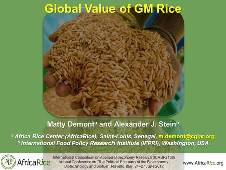 Global Value of GM Rice Matty Demont a and Alexander J. Stein b a Africa Rice Center (AfricaRice), Saint-Louis, Senegal, b International.