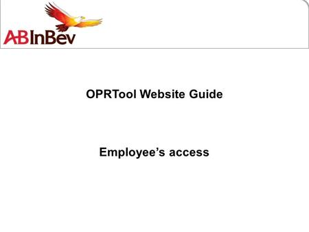 OPRTool Website Guide Employee's access. This is a database to keep our employee's career information. Keep your profile updated, it'll surely be important.