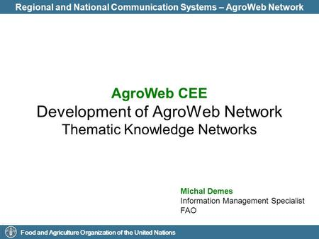 Food and Agriculture Organization of the United Nations Regional and National Communication Systems – AgroWeb Network AgroWeb CEE Development of AgroWeb.