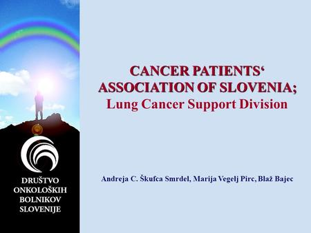 CANCER PATIENTS' ASSOCIATION OF SLOVENIA; Lung Cancer Support Division Andreja C. Škufca Smrdel, Marija Vegelj Pirc, Blaž Bajec.