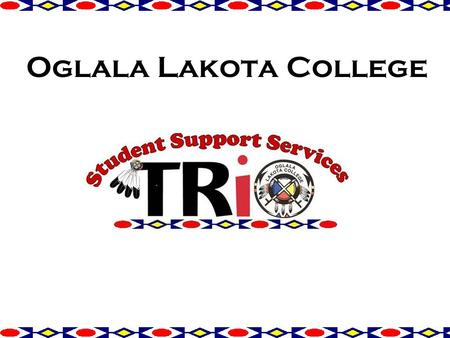 Oglala Lakota College. Introduction: The Student Support Services began at Oglala Lakota College in the Fall of 1993. One of the TRIO programs funded.