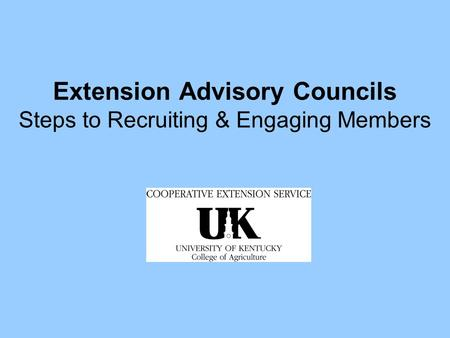 Extension Advisory Councils Steps to Recruiting & Engaging Members.
