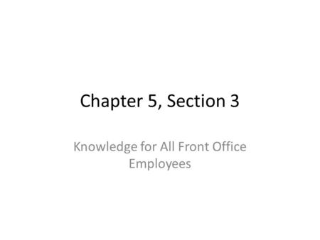 Chapter 5, Section 3 Knowledge for All Front Office Employees.