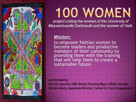 Mission: to empower Haitian women to become leaders and productive members of their community by providing them with the training that will help them to.