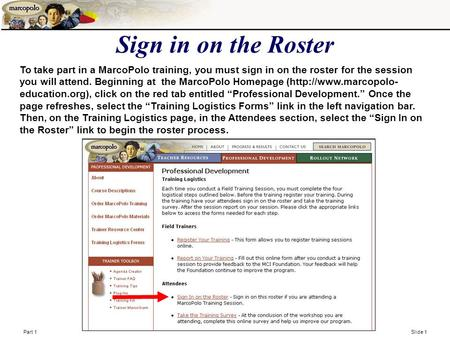 Part 1 Slide 1 Sign in on the Roster To take part in a MarcoPolo training, you must sign in on the roster for the session you will attend. Beginning at.