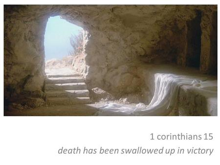 1 corinthians 15 death has been swallowed up in victory.