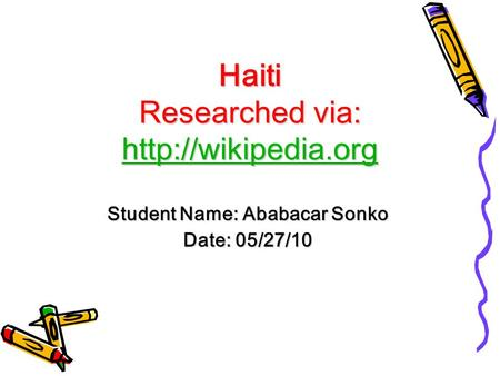 Haiti Researched via:   Student Name: Ababacar Sonko Date: 05/27/10.