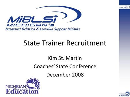 State Trainer Recruitment Kim St. Martin Coaches' State Conference December 2008.