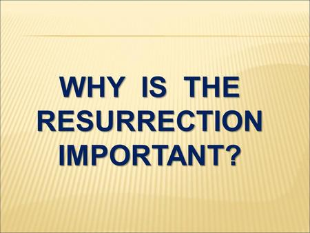 "WHY IS THE RESURRECTION IMPORTANT?. I Corinthians 15:35-39 But someone may ask, ""How are the dead raised? With what kind of body will they come?"" How."