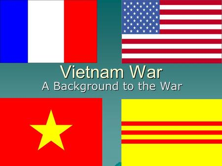Vietnam War A Background to the War. Brief History of Vietnam  France assumed control over the whole of Vietnam after the Franco-Chinese War (1884-1885).