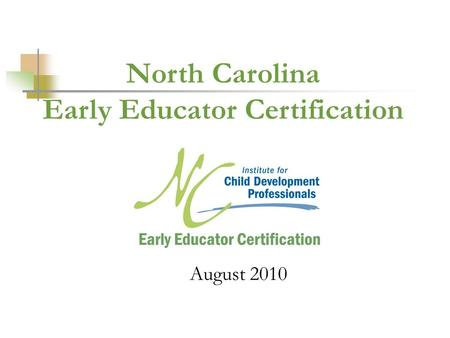 August 2010 North Carolina Early Educator Certification.