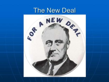 "The New Deal. Franklin Delano Roosevelt "" The only thing to fear is fear itself. "" "" The only thing to fear is fear itself. "" ______ President of the."