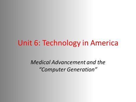"Unit 6: Technology in America Medical Advancement and the ""Computer Generation"""