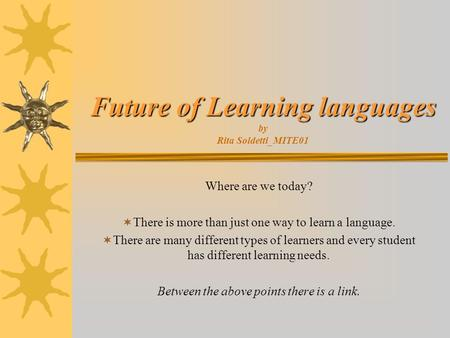 Future of Learning languages Future of Learning languages by Rita Soldetti_MITE01 Where are we today?  There is more than just one way to learn a language.