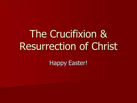 The Crucifixion & Resurrection of Christ Happy Easter!