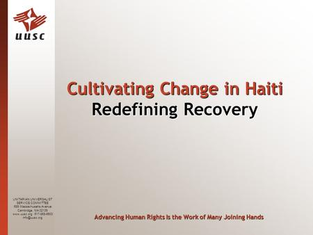 UNITARIAN UNIVERSALIST SERVICE COMMITTEE 689 Massachusetts Avenue Cambridge, MA 02139  · 617-868-6600 Cultivating Change in Haiti.