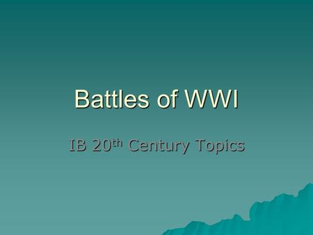 Battles of WWI IB 20 th Century Topics. Overview: Killing Fields  WWI remains one of the bloodiest and most destructive wars ever.  Its global impact.