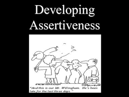 Developing Assertiveness. What is this session about? Define passive, aggressive, & assertive behaviors Assertiveness – important life skill Handling.