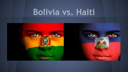 Bolivia vs. Haiti. Goal 1 Hunger and Poverty Bolivia Approximately 60% of Bolivia's population lives below the poverty line. The percentage is higher.