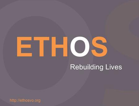 ETHOS VALUABLE OUTCOMES ETHOS Rebuilding Lives