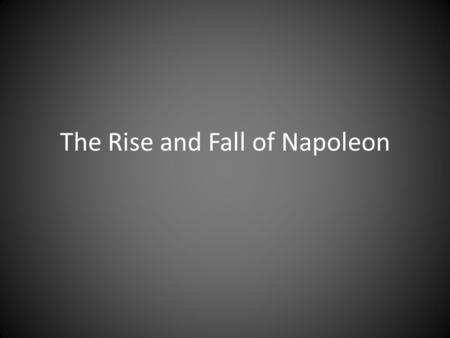 The Rise and Fall of Napoleon. How Napoleon Restored Order Efficient tax collecting system Established a national bank Got rid of corrupt officials Set.