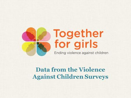 Data from the Violence Against Children Surveys. Percentage of individuals 18-24 years old who experienced sexual violence prior to age 18 * Only girls.